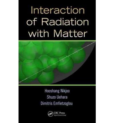 Interaction of Radiation with Matter {{ INTERACTION OF RADIATION WITH MATTER }} By Emfietzoglou, Dimitris ( AUTHOR) Jun-29-2012