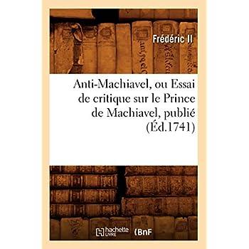Anti-Machiavel , ou Essai de critique sur le Prince de Machiavel , publié (Éd.1741)