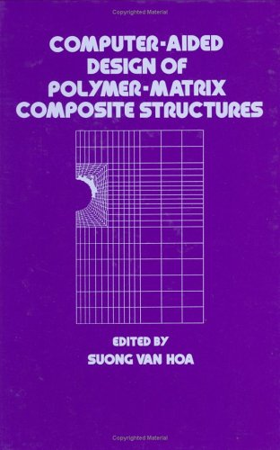 Computer-Aided Design of Polymer-Matrix Composite Structures: 99 (Mechanical Engineering)