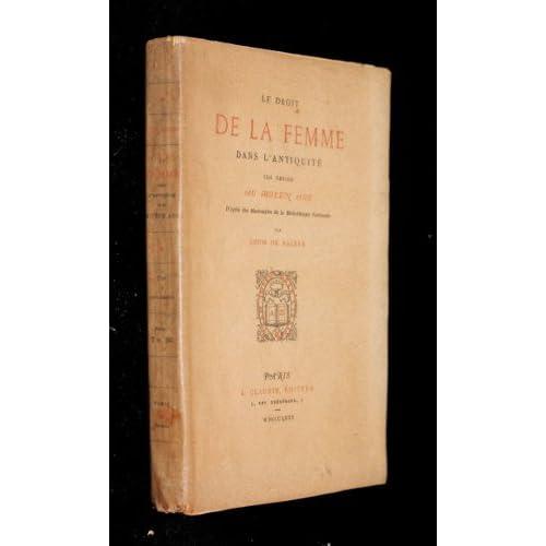 Droit de la femme dans l'antiquité, son devoir au Moyen Age d'après des manuscrits de la Bibliothèque nationale