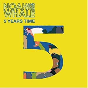 5 Years Time by Noah And The Whale (2008) Audio CD