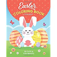 Easter Coloring Book For Kids: 30 Cute and Fun Images, Ages 4-8, 8.5 x 11 Inches (21.59 x 27.94 cm)