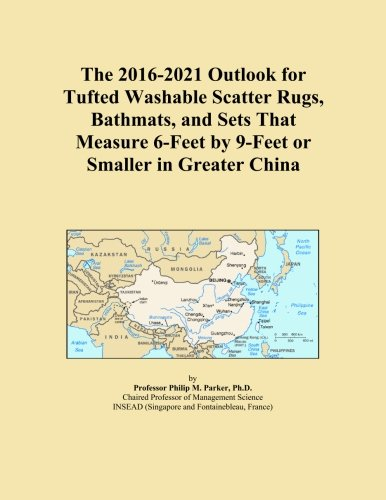 The 2016-2021 Outlook for Tufted Washable Scatter Rugs, Bathmats, and Sets That Measure 6-Feet by 9-Feet or Smaller in Greater China -