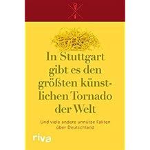 In Stuttgart gibt es den größten künstlichen Tornado der Welt: Und viele andere unnütze Fakten über Deutschland
