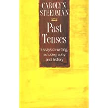 Past Tenses: Essays on Writing, Autobiography and History: Essays on Writing, Autobiography and History, 1980-90