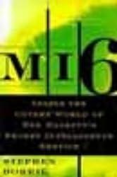 MI6: inside the Covert World of Her Majesty's Secret Intelligence Service