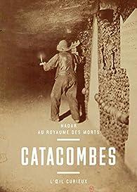 Catacombes - Nadar au royaume des mort par Sylvie Aubenas