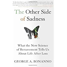 The Other Side of Sadness: What the New Science of Bereavement Tells Us About Life After Loss by George A. Bonanno Ph.D. (2009-09-22)