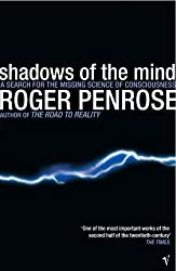 Shadows Of The Mind: A Search for the Missing Science of Consciousness by Roger Penrose ( 1995 ) Paperback