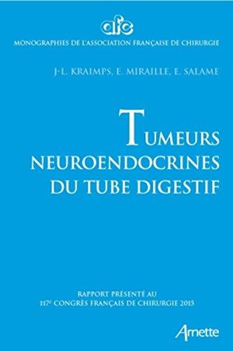 Tumeurs neuroendocrines du tube digestif : Rapport présenté au 117e Congrès français de chirurgie 2015 -