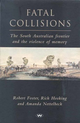 Fatal Collisions: The South Australian frontier and the violence of memory (Bögen Pacific)