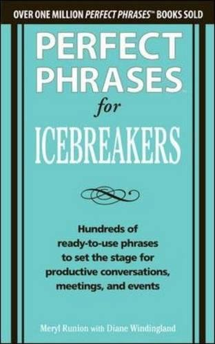Perfect Phrases for Icebreakers: Hundreds of Ready-to-Use Phrases to Set the Stage for Productive Conversations, Meetings, and Events (Business Books)