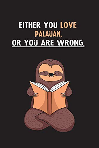 Either You Love Palauan, Or You Are Wrong.: Yearly Home Family Planner with Philoslothical Sloth Help -