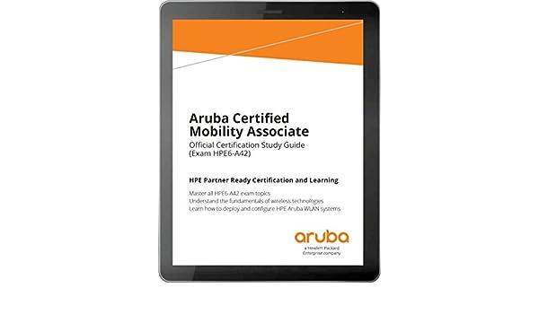 Aruba Certified Mobility Associate (HPE6-A42): Official ...
