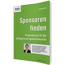 Sponsoren finden: Praxiswissen für die erfolgreiche Sponsorensuche (praxiskompakt)