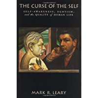 The Curse of the Self: Self-Awareness, Egotism, and the Quality of Human Life