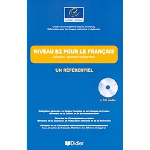Niveau B2 pour le français (utilisateur / apprenant indépendant) : Un référentiel (1CD audio)