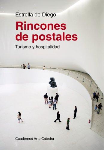 Rincones de postales: Turismo y hospitalidad (Cuadernos Arte Cátedra) por Estrella de Diego