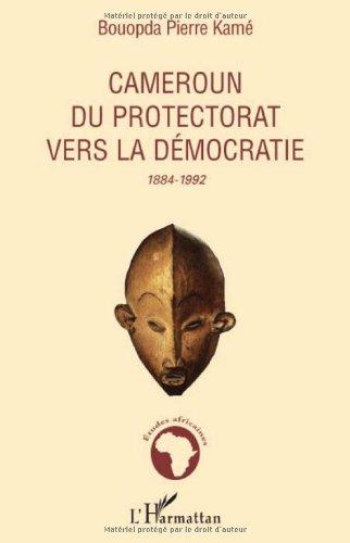 Cameroun, du protectorat vers la démocratie : 1884-1992