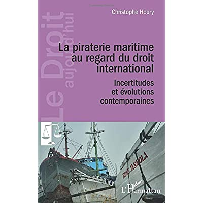 La piraterie maritime au regard du droit international: Incertitudes et évolutions contemporaines