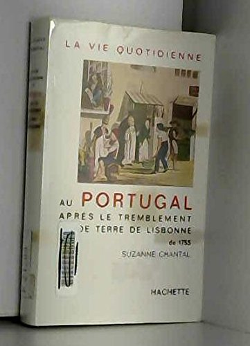 Suzanne Chantal. La Vie quotidienne au Portugal après le tremblement de terre de Lisbonne de 1755 par Suzanne Chantal
