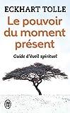 Le Pouvoir Du Moment Present - Guide D'Eveil Spirituel (Bien Etre) by Eckhart Tolle (2010-08-28) - Editions 84 - 28/08/2010