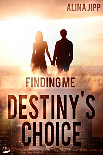 Destinys Choice: Finding Me von [Jipp, Alina]