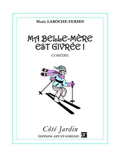 Ma belle-mère est givrée (Côté Jardin) par Marie Laroche-Fermis