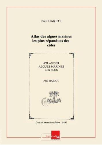 Atlas des algues marines les plus répandues des côtes de France : 48 planches en héliotypie tirées en couleur représentant 108 espèces d'algues faciles à récolter, avec leur description, ainsi que celle des espèces les plus voisines, les moyens de les préparer et de les conserver ([Reprod.]) / par Paul Hariot,... [Edition de 1892]