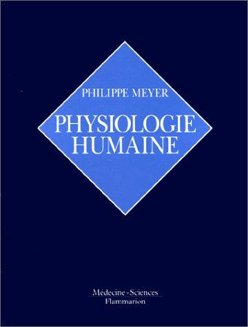 Physiologie humaine par Philippe Meyer