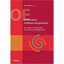 OE-Prozesse initiieren und gestalten: Ein Handbuch für Führungskräfte, Berater/innen und Projektleiter/innen