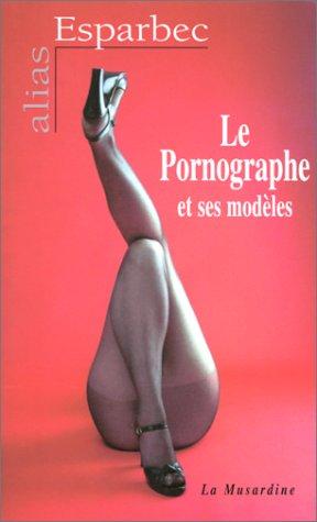 Le pornographe et ses modèles (Alias) par Esparbec