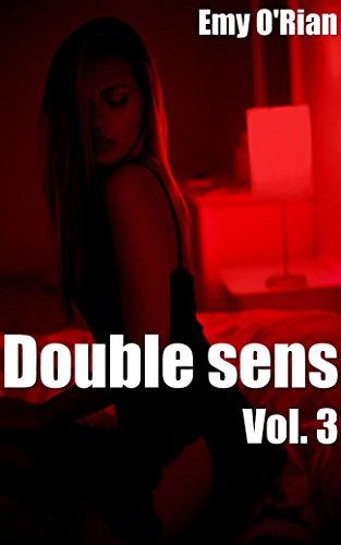 Double sens. Volume 3: Histoire érotique, femme soumise, plan à trois, chantage, femme offerte (French Edition)