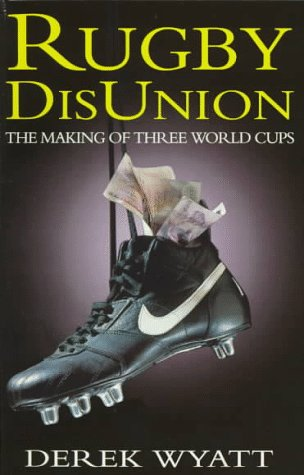 Rugby Disunion: The Making of Three World Cups por Derek Wyatt