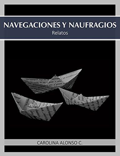 NAVEGACIONES Y NAUFRAGIOS por Carolina Alonso C.