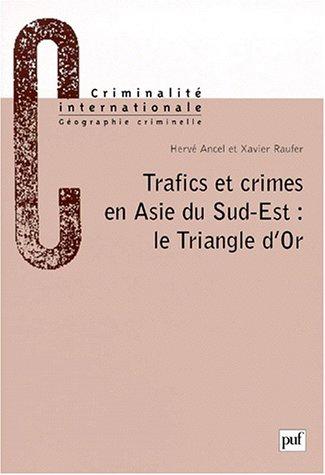 TRAFICS ET CRIMES EN ASIE DU SUD-EST. Le Triangle d'Or