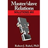 Master/slave Relations: Solutions 402, Living in Harmony by Robert Rubel PhD (2008-08-02)