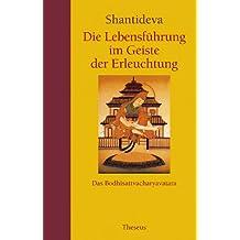 Die Lebensführung im Geiste der Erleuchtung: Das Bodhisattvacharyavatara