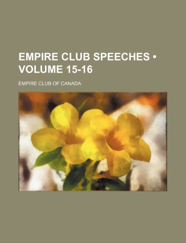 Empire Club Speeches (Volume 15-16)