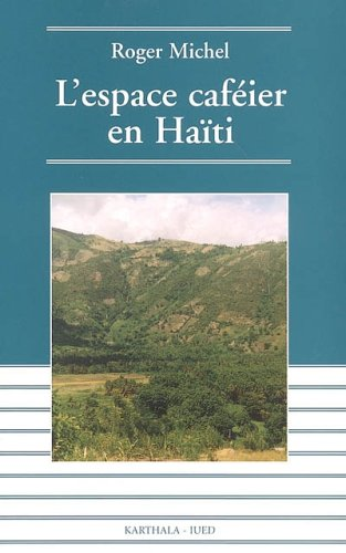 L'espace caféier en Haïti : Déclin et espoir par Roger Michel