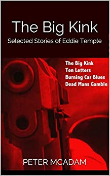 The Big Kink: Selected Stories of Eddie Temple by [McAdam, Peter]