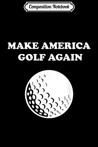 Composition Notebook: Make America Golf Again Funny Golfer Men Gift  Journal/Notebook Blank Lined Ruled 6x9 100 Pages