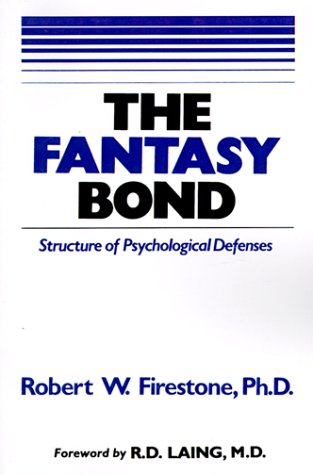 The Fantasy Bond: Effects of Psychological Defenses on Interpersonal Relations (Robert Bond)