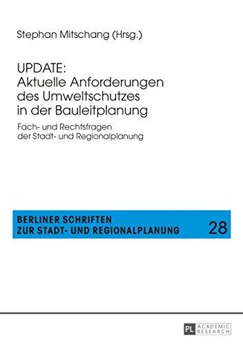 UPDATE: Aktuelle Anforderungen des Umweltschutzes in der Bauleitplanung: Fach- und Rechtsfragen der Stadt- und Regionalplanung (Berliner Schriften zur Stadt- und Regionalplanung 28)