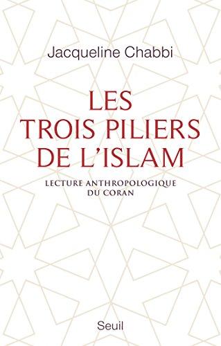 Les Trois Piliers de l'islam. Lecture anthropologique du Coran: Lecture anthropologique du Coran (Essais religieux (H.C.)) par Jacqueline Chabbi