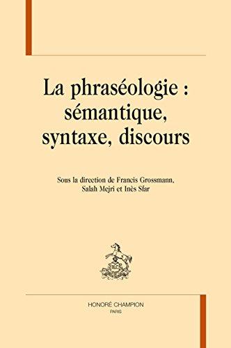 LA PHRASÉOLOGIE : sémantique, syntaxe, discours.