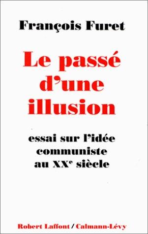 Le Passé d'une illusion : essai sur l'idée du communisme au Xxe siècle