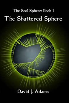 The Soul Sphere: Book 1 The Shattered Sphere by [Adams, David]