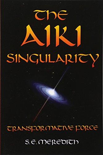 The Aiki Singularity: Transformative Power por S. E. Meredith