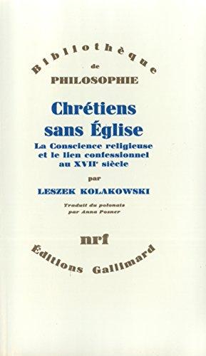 Chrétiens sans Église: La conscience religieuse et le lien confessionnel au XVIIᵉ siècle par Leszek Kolakowski